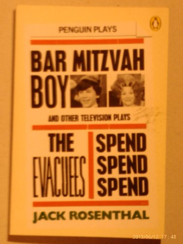 Bar Mitzvah Boy And Other Television Plays: Bar Mitzvah Boy; the Evacuees; Spend, Spend, Spend (Penguin plays & screenplays) By Jack Rosenthal