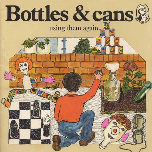 Bottles & Cans By ILLUS. DAVID LANCASHIRE DIANA GRIBBLE AND HILARY MCPHEE