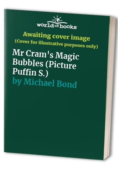 Mr Cram's Magic Bubbles (Picture Puffin S.) By Michael Bond