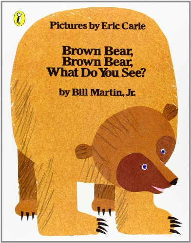 Brown Bear, Brown Bear, What Do You See? By Eric Carle