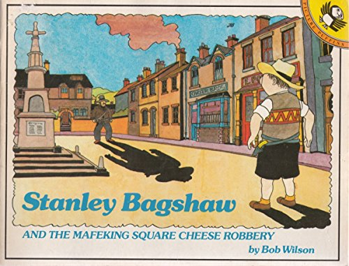 Stanley Bagshaw and the Mafeking Square Cheese Robbery By Bob Wilson