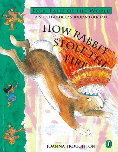 How Rabbit Stole the Fire By Joanna Troughton