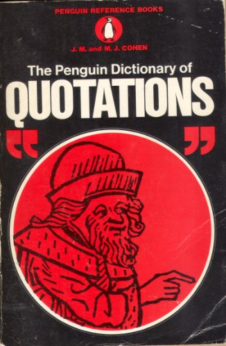The Penguin Dictionary of Quotations (Reference Books) Edited by J. Cohen