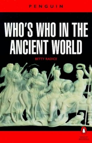 Who's Who in the Ancient World By Edited by Late Betty Radice
