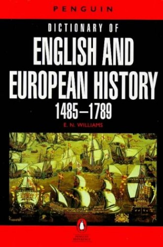 The Penguin Dictionary of English And European History, 1485-1789 (Penguin Reference Books) By E.N. Williams