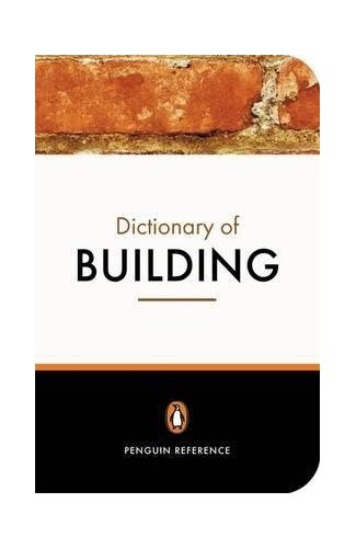 The Penguin Dictionary of Building By Edited by John S. Scott