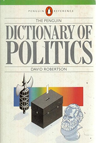 The Penguin Dictionary of Politics By Edited by David Robertson