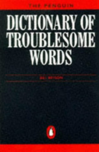 The Penguin Dictionary of Troublesome Words By Edited by Bill Bryson