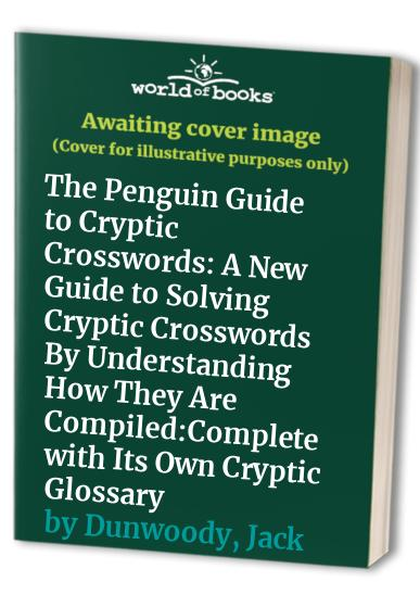 The Penguin Guide to Cryptic Crosswords By Jack Dunwoody