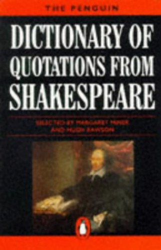 The Penguin Dictionary of Quotations from Shakespeare By Edited by Margaret Miner