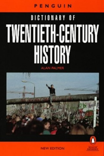 The Penguin Dictionary of Twentieth-Century History: Fifth Edition (Penguin reference) Edited by Alan Palmer