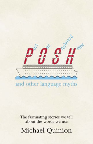 Port Out, Starboard Home: and other language myths By Michael Quinion
