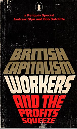 British Capitalism, Workers and the Profit Squeeze By The late Andrew Glyn