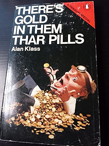 There's Gold in Them Thar Pills: Enquiry into the Medical Industrial Complex by Alan Klass