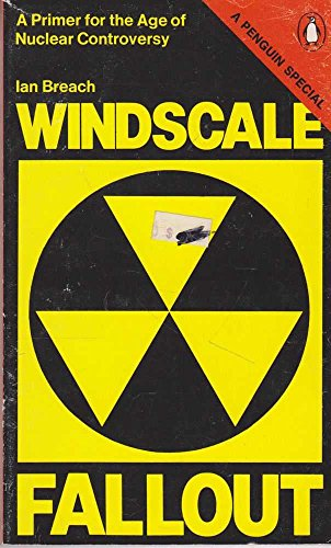 Windscale Fallout: A Primer for the Age of Nuclear Controversy by Ian Breach