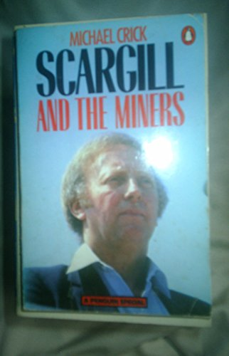 Scargill and the Miners By Michael Crick