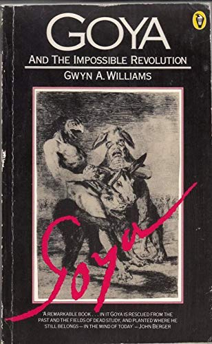 Goya and the Impossible Revolution By Gwyn A. Williams