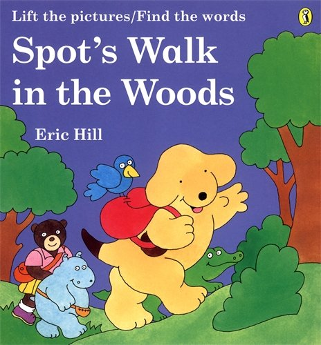 Spot's Walk in the Woods (Lift the pictures/Find the words) (Picture Puffin) By Eric Hill
