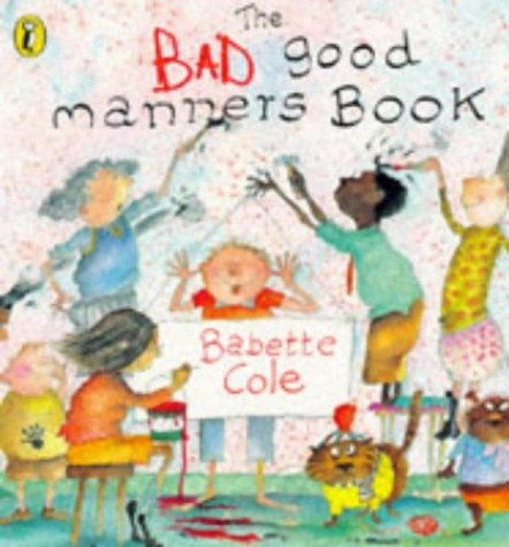 THE BAD GOOD MANNERS BOOK (Picture Puffin) By Babette Cole