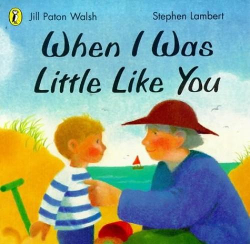 When I Was Little Like You By Jill Paton Walsh