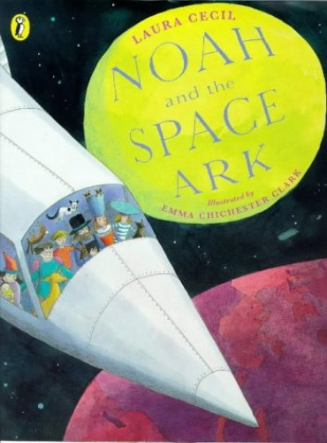 Noah and the Space Ark By Laura Cecil