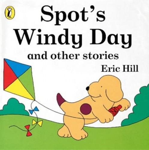 Spot's Windy Day And Other Stories (Spot Books) By Eric Hill