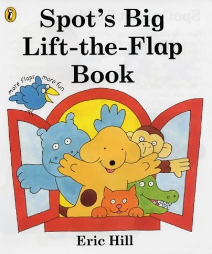 Spot's Big Lift-the-flap Book (Spot books) By Eric Hill