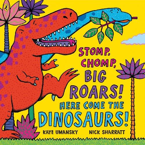 Stomp, Chomp, Big Roars! Here Come the Dinosaurs! By Kaye Umansky