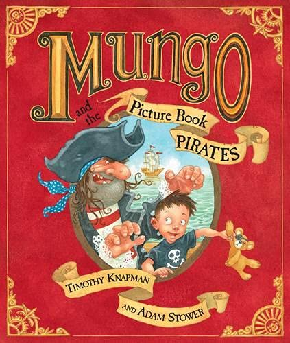 Mungo and the Picture Book Pirates By Timothy Knapman