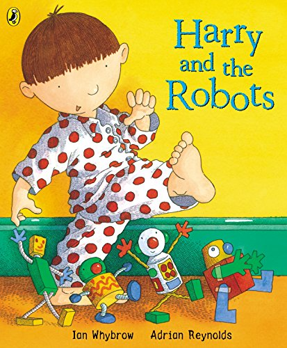 Harry and the Robots (Harry and the Dinosaurs) By Ian Whybrow