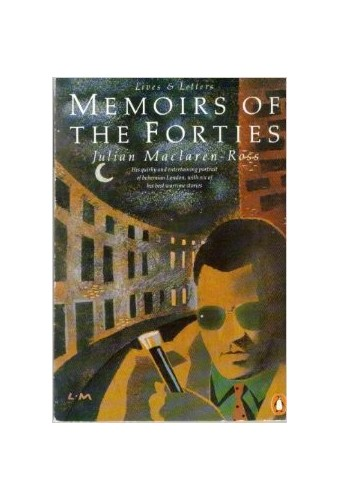 Memoirs of the Forties (Lives & Letters) By Julian Maclaren-Ross