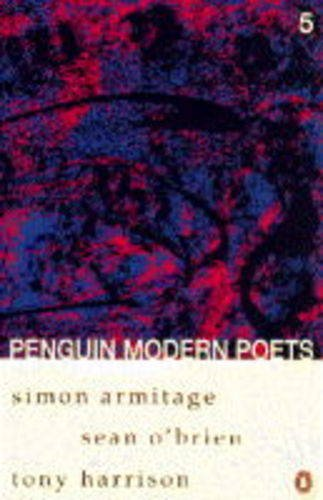 Penguin Modern Poets: Volume 5: Simon Armitage, Sean O'Brien, Tony Harrison Bk. 5 By Simon Armitage