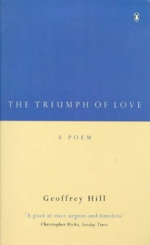 The Triumph of Love (Penguin Poetry) By Geoffrey Hill
