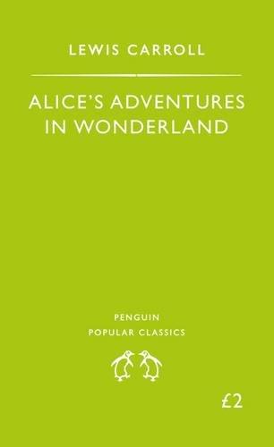 Alice's Adventures in Wonderland (Penguin Popular Classics) By Lewis Carroll