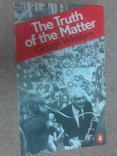 The Truth of the Matter By E.Gough Whitlam