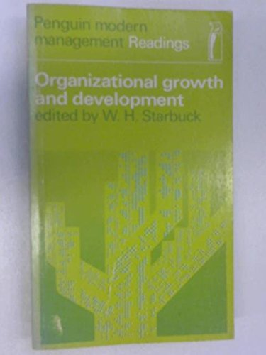 Organizational Growth and Development By William H. Starbuck