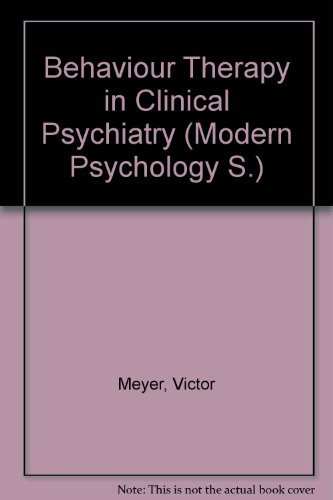 Behaviour Therapy in Clinical Psychiatry By Victor Meyer