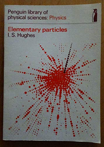 Elementary Particles By I. S. Hughes