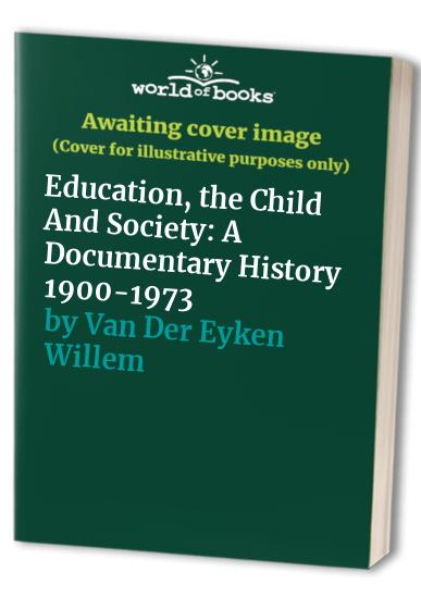Education, the Child And Society: A Documentary History 1900-1973 (Penguin education) By Willem van der Eyken