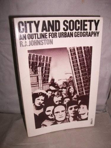 City And Society: An Outline For Urban Geography (Penguin education. geographical and environmental studies) By R.J. Johnston