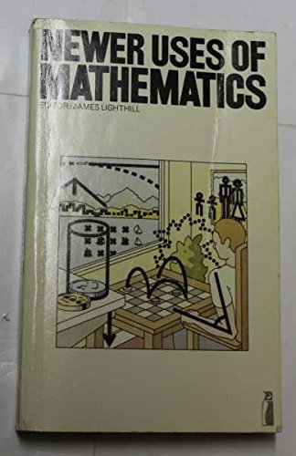 Newer Uses of Mathematics By Sir James Lighthill