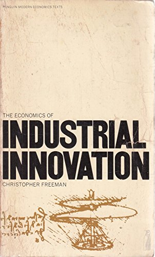The Economics of Industrial Innovation By Christopher Paul Freeman