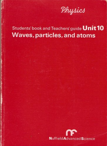 Unit 10 Waves, particles and atoms (Physics Students book and Teachers guide)