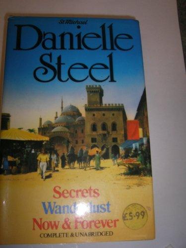 SECRETS; WANDERLUST; NOW & FOREVER. By Danielle. Steel