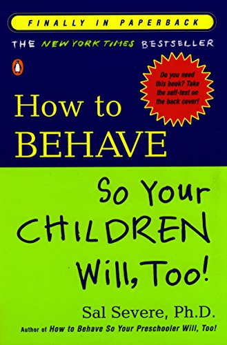 How to Behave So Your Children Will, Too By Sal Severe