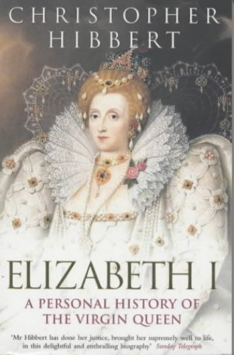 Elizabeth I: A Personal History of the Virgin Queen by Christopher Hibbert