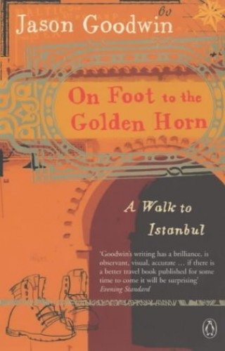 On Foot to the Golden Horn By Jason Goodwin