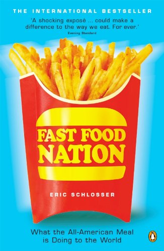Fast Food Nation: What the All-American Meal is Doing to the World by Eric Schlosser