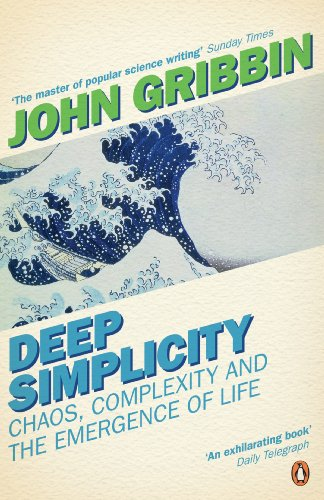 Deep Simplicity: Chaos Complexity and the Emergence of Life by John Gribbin
