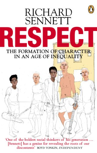 Respect: The Formation of Character in an Age of Inequality By Richard Sennett
